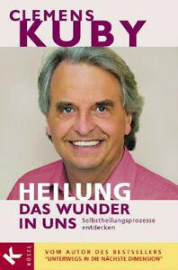 HEILUNG - das Wunder in uns: Selbstheilungsprozesse entdecken - Clemens Kuby