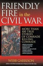Friendly Fire in the Civil War: More Than 100 True Stories of Comrade Killing Co