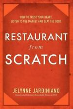 Restaurant from Scratch: How to Trust Your Heart, Listen to the Market and Beat