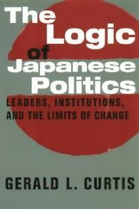 Leaders, Institutions, and the Limits of Change: By Gerald L Curtis