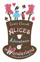 Alice's Adventures in Wonderland : And Through the Looking Glass
