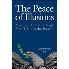 The Peace of Illusions: American Grand Strategy from 19 - Paperback NEW Layne, C