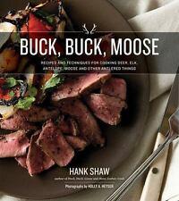 Buck, Buck, Moose : Recipes and Techniques for Cooking Deer, Elk, Antelope, Moos