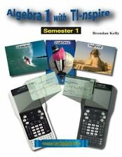 Algebra 1 with TI-nspire : Semester 1 :Brendan Kelly (2010) PB 160809