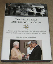 The Maple Leaf and the White Cross : A History of St. John Ambulance and the Mos