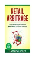 Retail Arbitrage : A Step by Step Guide on How to Make Money With Retail Arbi...