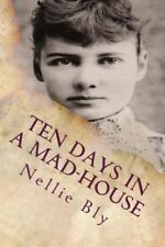 Ten Days in a Mad-House Illustrated by Nellie Bly 9781519649263