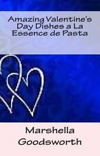 Amazing Valentine's Day Dishes a la Essence de Pasta by Marshella Goodsworth...