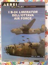 OSPREY A. - AEREI MILITARI - I B-24 LIBERATOR DELL'OTTAVA AIR FORCE