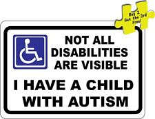 Not All Disabilities Are Visible I Have A Child With Autism Alert Decal #399