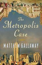 The Metropolis Case: A Novel Gallaway, Matthew Hardcover