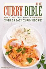 The Curry Bible - How to Make Curry and Rice for Newbies : Over 25 Easy Curry...