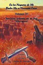 En Los Negocios de Mi Padre Me Es Necesario Estar : Volumen IV Asociación...