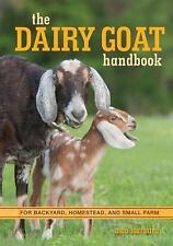 The Dairy Goat Handbook~Raising~Breeding~Milking~Big or Small Farms~Prepper~NEW