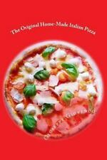 The Original Home-Made Italian Pizza : How to Become a Pizza Wizard by...