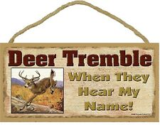 """Deer Tremble When They Hear My Name Funny Hunting Sign 5""""X10"""""""
