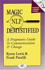 Magic of NLP Demystified: A Pragmatic Guide to Communication & Change (Positive