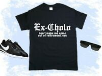 Ex Cholo Don't Make Me Come Out Of Retirement Ese Shirt Chicano Humor Vato Loco