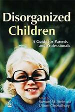 Disorganized Children: A Guide for Parents and Professionals by Samuel Stein,...