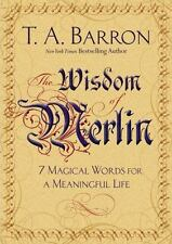 The Wisdom of Merlin : 7 Magical Words for a Meaningful Life by T. A. Barron...