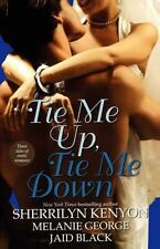 Tie Me Up, Tie Me Down by Sherrilyn Kenyon, Jaid Black and Melanie George...