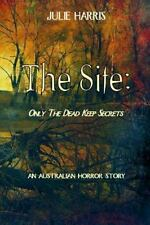 The Site : Only the Dead Keep Secrets by Julie Harris (2013, Paperback)