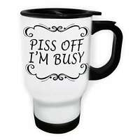 Piss Off I'm Busy Funny Novelty   White/Steel Travel 14oz Mug b18t