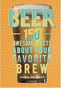 Beer: 150 Awesome Facts About Your Favo rite Brew By Caroline West Hardcover NEW