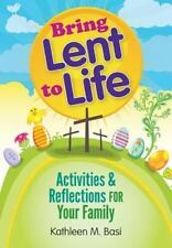 Bring Lent To Life: Activities And Reflections For Your Family: By Kathleen Basi