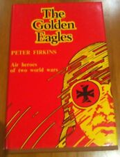 SIGNED The Golden Eagles Air Heroes of World War I and II Peter Firkins