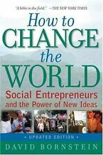 How to Change the World : Social Entrepreneurs and the Power of New Ideas by...