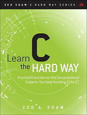 Learn C the Hard Way: Practical Exercises on the Computational Subjects You Keep