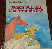 A LITTLE GOLDEN BOOK - WHERE WILL ALL THE ANIMALS GO 1979- E204-5