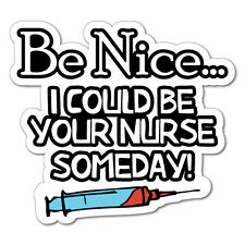 Be Nice One Day I Could Be Your Nurse Injection Sticker Decal Funny Vinyl Car...