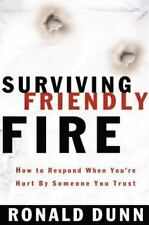 Surviving Friendly Fire How To Respond When You're Hurt By Someone You Trust