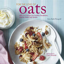 For the Love of Oats: Delicious recipes for healthy breakfasts, snacks and drink