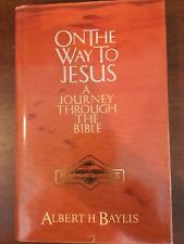 On the Way to Jesus: A Journey Through the Bible by Albert H. Baylis
