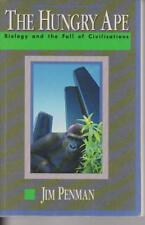 THE HUNGRY APE , BIOLOGY AND THE FALL OF CIVILISATIONS by JIM PENMAN 1992 1st ed
