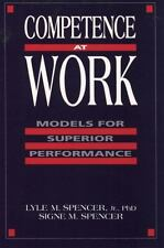 Competence at Work : Models for Superior Performance by Lyle M., Jr. Spencer