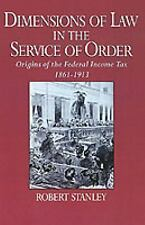 Dimensions of Law in the Service of Order : Origins of the Federal Income Tax, 1