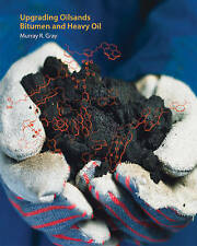 NEW Upgrading Oilsands Bitumen and Heavy Oil by Murray R. Gray