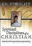 Spiritual Disciplines Of A C.H.R.I.S.T.I.A.N.: By Gil L Stieglitz