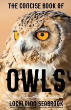 """The Concise Book of Owls: A Guide to Nature's Most Mysterious Birds"" PB"