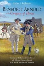 Benedict Arnold in the Company of Heroes: The Lives of the Extraordinary Patriot