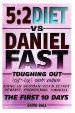The 5:2 Diet vs. Daniel Fast: Toughing Out the First 10 Days by David Bale...