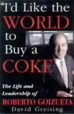 I'd Like the World to Buy a Coke: The Life and Leadership of Roberto Goizueta, G