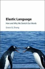 Elastic Language : How and Why We Stretch Our Words by Grace Q. Zhang (2015,...