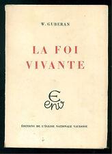 GUBERAN W. LA FOI VIVANTE L'EGLISE NATIONALE VAUDOISE 1947 VALDESI TEOLOGIA