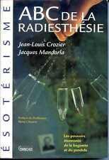 ABC DE LA RADIESTHESIE - POUVOIRS ETONNANTS DE LA BAGUETTE ET DU PENDULE - 1991