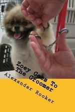 NEW Zoey Goes To The Groomer (Zoey The Girl Dog) (Volume 2) by Alexander Rooker